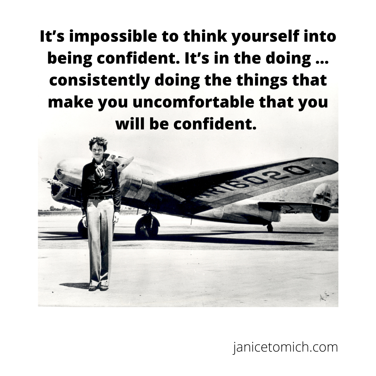 """Inspirational quote by by Janice Tomich about women public speaking """"It's impossible to think yourself into being confident. It's in the doing ... it is through consistently doing the things that make you uncomfortable that you will become confident."""""""