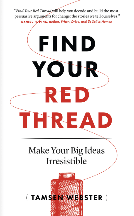 Image of Tamsen Webster's book, Find your Red Thread, which presents a framework for compelling storytelling-based presentations